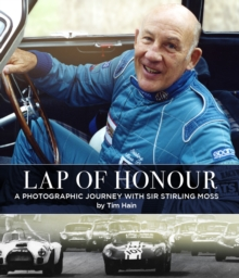 Lap of Honour : A Photographic Journey With Sir Stirling Moss, Hardback Book