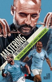 Mastering the Premier League : The Tactical Concepts behind Pep Guardiola's Manchester City, Paperback / softback Book
