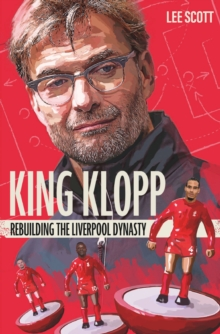 King Klopp : Rebuilding the Liverpool Dynasty, Paperback / softback Book