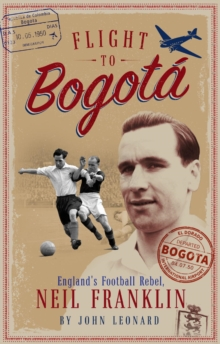 Flight to Bogota : England's Football Rebel, Neil Franklin, Paperback / softback Book