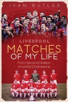 Liverpool Matches of My Lifetime : From Second Division to World Champions, Hardback Book