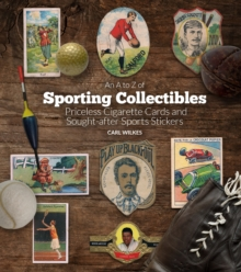An A to Z of Sporting Collectibles : Priceless Cigarettes Cards and South-After Sports Stickers, Hardback Book