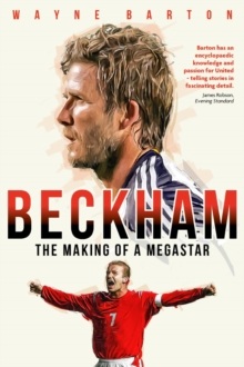 Beckham : The Making of a Megastar, Hardback Book