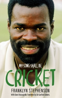My Song Shall Be Cricket : The Autobiography of Franklyn Stephenson, Paperback / softback Book