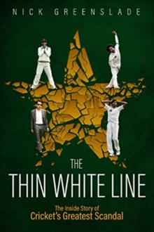 The Thin White Line : The Inside Story of Cricket's Greatest Fixing Scandal, Hardback Book