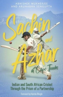 Sachin and Azhar at Cape Town : Indian and South African Cricket Through the Prism of a Partnership, Hardback Book