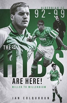 The Hibs are Here : Miller to Millennium, Hardback Book