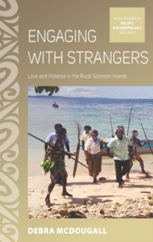 Engaging with Strangers : Love and Violence in the Rural Solomon Islands, Hardback Book