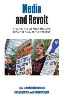 Media and Revolt : Strategies and Performances from the 1960s to the Present, Paperback / softback Book