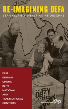 Re-Imagining DEFA : East German Cinema in its National and Transnational Contexts, Hardback Book