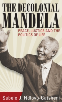 The Decolonial Mandela : Peace, Justice and the Politics of Life, Hardback Book