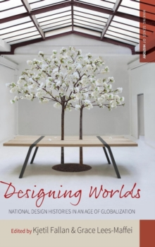 Designing Worlds : National Design Histories in an Age of Globalization, Hardback Book