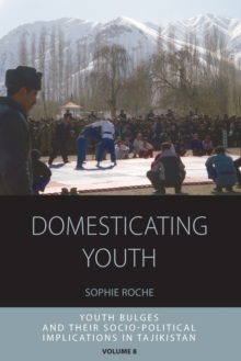 Domesticating Youth : Youth Bulges and their Socio-political Implications in Tajikistan, Paperback / softback Book