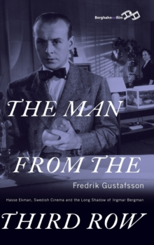 The Man from the Third Row : Hasse Ekman, Swedish Cinema and the Long Shadow of Ingmar Bergman, Hardback Book