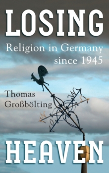 Losing Heaven : Religion in Germany since 1945, Hardback Book