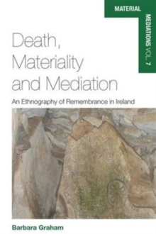 Death, Materiality and Mediation : An Ethnography of Remembrance in Ireland, Hardback Book