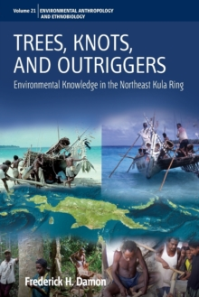 Trees, Knots, and Outriggers : Environmental Knowledge in the Northeast Kula Ring, Paperback / softback Book