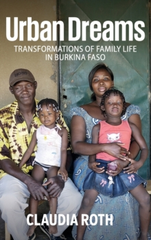 Urban Dreams : Transformations of Family Life in Burkina Faso, Hardback Book