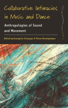Collaborative Intimacies in Music and Dance : Anthropologies of Sound and Movement, Hardback Book