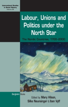 Labour, Unions and Politics Under the North Star : The Nordic Countries, 1700-2000, Hardback Book