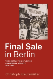 Final Sale in Berlin : The Destruction of Jewish Commercial Activity, 1930-1945, Paperback Book