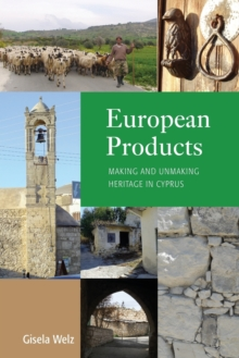 European Products : Making and Unmaking Heritage in Cyprus, Paperback / softback Book