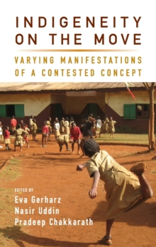 Indigeneity on the Move : Varying Manifestations of a Contested Concept, Hardback Book