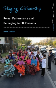 Staging Citizenship : Roma, Performance, and Belonging in EU Romania, Hardback Book