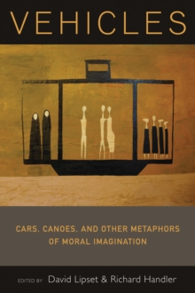 Vehicles : Cars, Canoes, and Other Metaphors of Moral Imagination, Paperback / softback Book