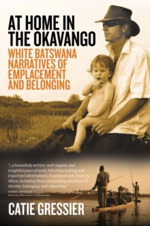 At Home in the Okavango : White Batswana Narratives of Emplacement and Belonging, Paperback / softback Book