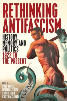 Rethinking Antifascism : History, Memory and Politics, 1922 to the Present, Paperback / softback Book