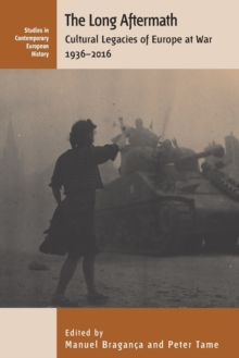 The Long Aftermath : Cultural Legacies of Europe at War, 1936-2016, Paperback / softback Book