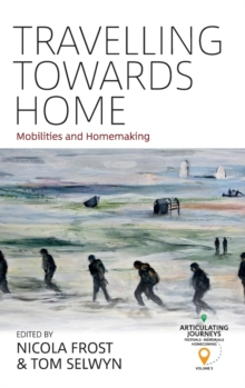 Travelling Towards Home : Mobilities and Homemaking, Hardback Book