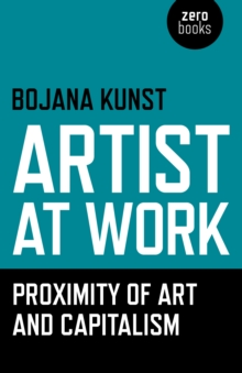 Artist at Work, Proximity of Art and Capitalism, Paperback / softback Book