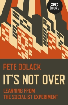 It's Not Over : Learning from the Socialist Experiment, Paperback / softback Book