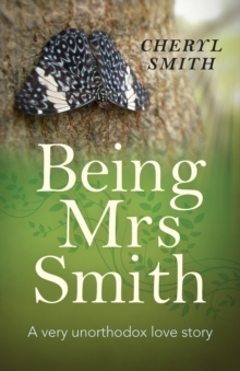 Being Mrs Smith : A Very Unorthodox Love Story, Paperback / softback Book