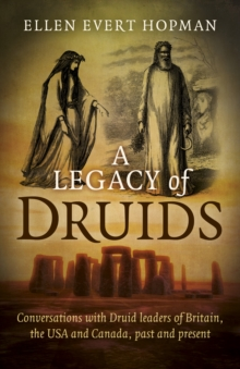 A Legacy of Druids : Conversations with Druid Leaders of Britain, the USA and Canada, Past and Present, Paperback / softback Book