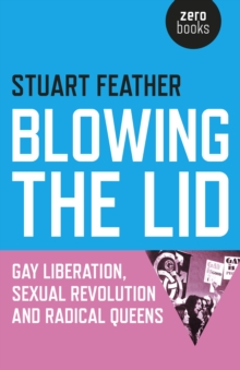 Blowing the Lid : Gay Liberation, Sexual Revolution and Radical Queens, Paperback / softback Book