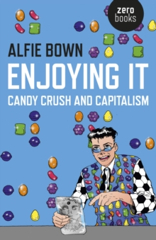Enjoying it : Candy Crush and Capitalism, Paperback / softback Book