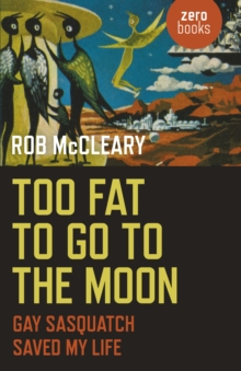 Too Fat to go to the Moon : Gay Sasquatch Saved My Life, EPUB eBook
