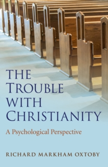 The Trouble with Christianity : A Psychological Perspective, Paperback Book