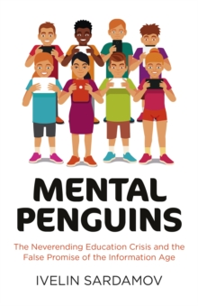 Mental Penguins : The Neverending Education Crisis and the False Promise of the Information, Paperback Book