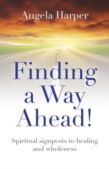 Finding a Way Ahead! : Spiritual signposts to healing and wholeness, EPUB eBook