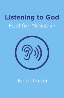 Listening to God - Fuel for Ministry? : An Examination of the Influence of Prayer and Meditation, Including the Use of Lectio Divina, in Christian Ministry, Paperback / softback Book