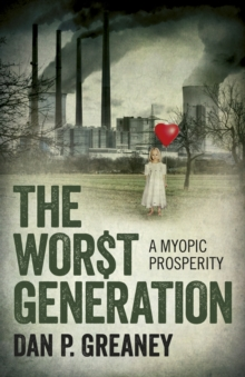 The Worst Generation : A Myopic Prosperity, Paperback / softback Book