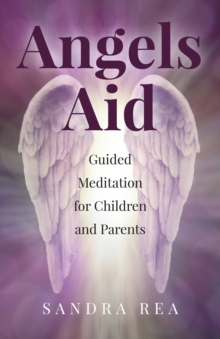 Angels Aid : Guided Meditation for Children and Parents, Paperback / softback Book