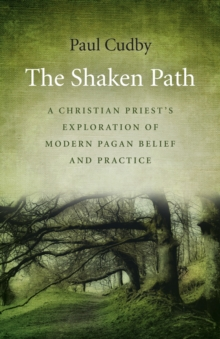 The Shaken Path : A Christian Priest's Exploration of Modern Pagan Belief and Practice, Paperback / softback Book