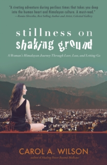Stillness on Shaking Ground : A Woman's Himalayan Journey Through Love, Loss, and Letting Go, Paperback Book