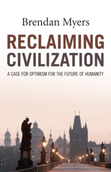 Reclaiming Civilization : A Case for Optimism for the Future of Humanity, Paperback / softback Book
