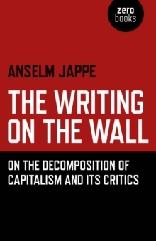 The Writing on the Wall : On the Decomposition of Capitalism and Its Critics, EPUB eBook